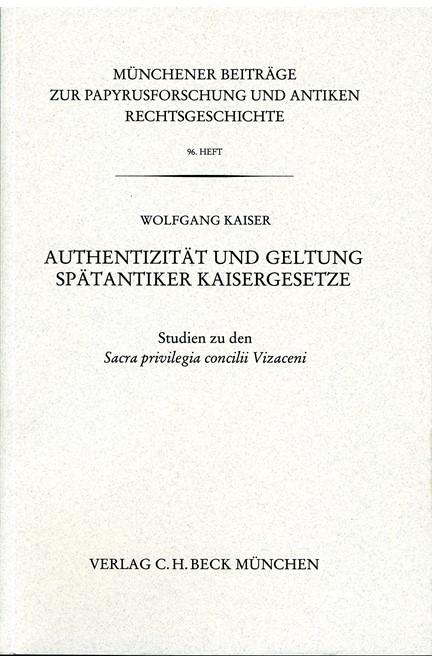 Cover: Wolfgang Kaiser, Münchener Beiträge zur Papyrusforschung Heft 96: Authentizität und Geltung Spätantiker Kaisergesetze