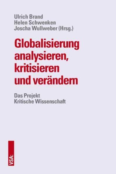 Globalisierung analysieren, kritisieren und verändern | Brand / Schwenken / Wullweber, 2016 | Buch (Cover)