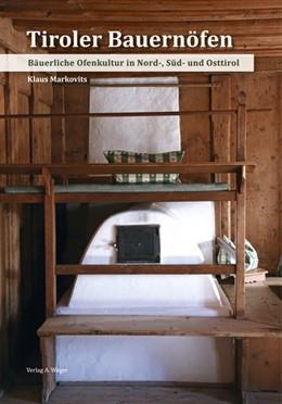 Abbildung von Markovits | Tiroler Baueröfen | 2016 | Bäuerliche Ofenkultur in Nord-...