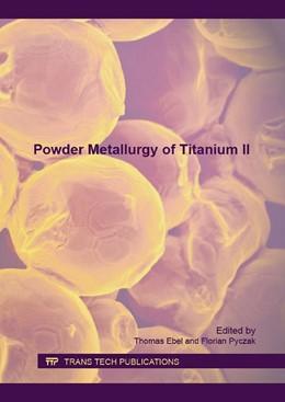 Abbildung von Ebel / Pyczak   Powder Metallurgy of Titanium II   1. Auflage   2016   Volume 704   beck-shop.de