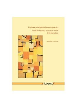 Abbildung von Contreras | El primer principio de la razón práctica | 2016 | Tomás de Aquino y las nuevas t...