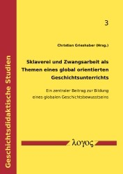 Abbildung von Grieshaber | Sklaverei und Zwangsarbeit als Themen eines global orientierten Geschichtsunterrichts | 2016