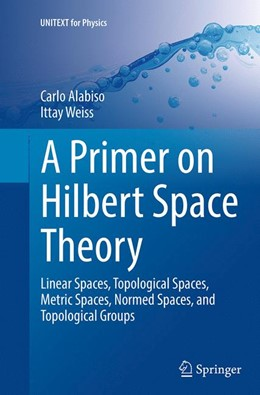 Abbildung von Alabiso / Weiss | A Primer on Hilbert Space Theory | Softcover reprint of the original 1st ed. 2015 | 2016 | Linear Spaces, Topological Spa...