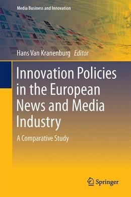 Abbildung von van Kranenburg | Innovation Policies in the European News Media Industry | 1st ed. 2017 | 2017 | A Comparative Study