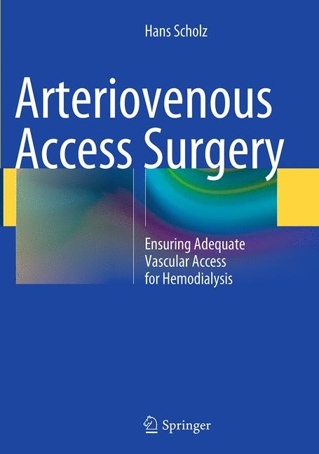 Abbildung von Scholz | Arteriovenous Access Surgery | Softcover reprint of the original 1st ed. 2015 | 2016