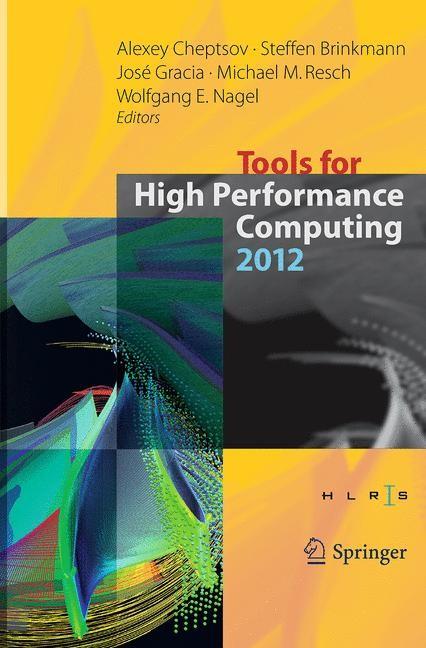 Abbildung von Cheptsov / Brinkmann / Gracia / Resch / Nagel | Tools for High Performance Computing 2012 | Softcover reprint of the original 1st ed. 2013 | 2016