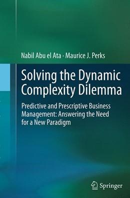 Abbildung von Abu el Ata / Perks   Solving the Dynamic Complexity Dilemma   Softcover reprint of the original 1st ed. 2014   2016   Predictive and Prescriptive Bu...