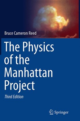 Abbildung von Reed | The Physics of the Manhattan Project | Softcover reprint of the original 3rd ed. 2015 | 2016