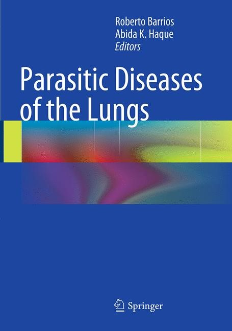 Abbildung von Barrios / Haque | Parasitic Diseases of the Lungs | Softcover reprint of the original 1st ed. 2013 | 2016