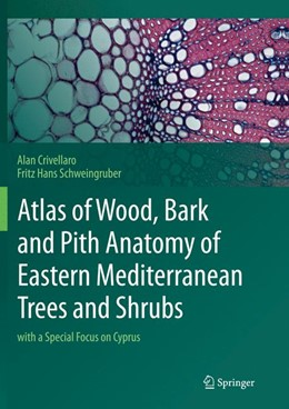Abbildung von Crivellaro / Schweingruber | Atlas of Wood, Bark and Pith Anatomy of Eastern Mediterranean Trees and Shrubs | Softcover reprint of the original 1st ed. 2013 | 2016 | with a Special Focus on Cyprus