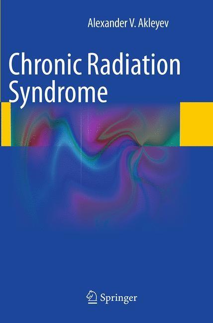 Abbildung von Akleyev | Chronic Radiation Syndrome | Softcover reprint of the original 1st ed. 2014 | 2016