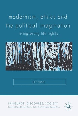 Abbildung von Ware   Modernism, Ethics and the Political Imagination   1st ed. 2017   2017   Living Wrong Life Rightly
