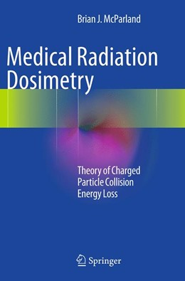 Abbildung von McParland | Medical Radiation Dosimetry | Softcover reprint of the original 1st ed. 2014 | 2016 | Theory of Charged Particle Col...