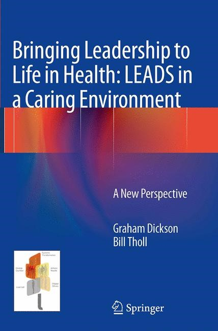 Abbildung von Dickson / Tholl | Bringing Leadership to Life in Health: LEADS in a Caring Environment | Softcover reprint of the original 1st ed. 2014 | 2016