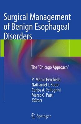 "Abbildung von Fisichella / Soper / Pellegrini / Patti | Surgical Management of Benign Esophageal Disorders | Softcover reprint of the original 1st ed. 2014 | 2016 | The ""Chicago Approach"""