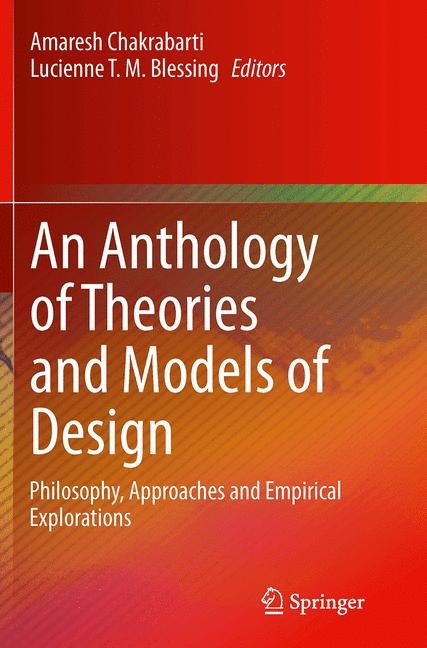 Abbildung von Chakrabarti / Blessing   An Anthology of Theories and Models of Design   Softcover reprint of the original 1st ed. 2014   2016