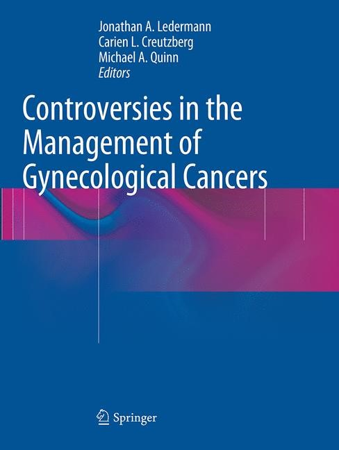 Abbildung von Ledermann / Creutzberg / Quinn | Controversies in the Management of Gynecological Cancers | Softcover reprint of the original 1st ed. 2014 | 2016