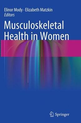 Abbildung von Mody / Matzkin   Musculoskeletal Health in Women   Softcover reprint of the original 1st ed. 2014   2016