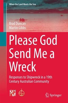 Abbildung von Duncan / Gibbs | Please God Send Me a Wreck | 1st ed. 2015 | 2016 | Responses to Shipwreck in a 19...