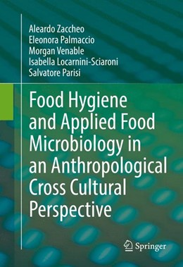 Abbildung von Zaccheo / Palmaccio / Venable | Food Hygiene and Applied Food Microbiology in an Anthropological Cross Cultural Perspective | 1st ed. 2017 | 2016