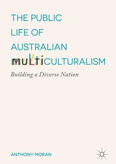 Abbildung von Moran   The Public Life of Australian Multiculturalism   1st ed. 2017   2016