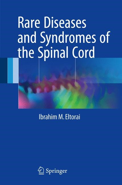 Abbildung von Eltorai | Rare Diseases and Syndromes of the Spinal Cord | 1st ed. 2016 | 2017