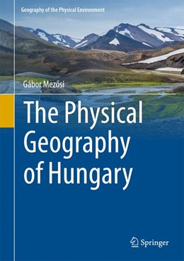 Abbildung von Mezosi | The Physical Geography of Hungary | 1st ed. 2017 | 2016