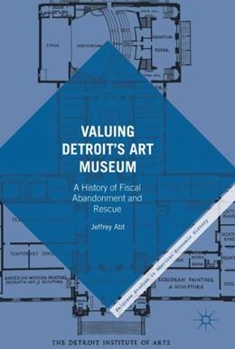 Abbildung von Abt | Valuing Detroit's Art Museum | 1st ed. 2017 | 2017 | A History of Fiscal Abandonmen...