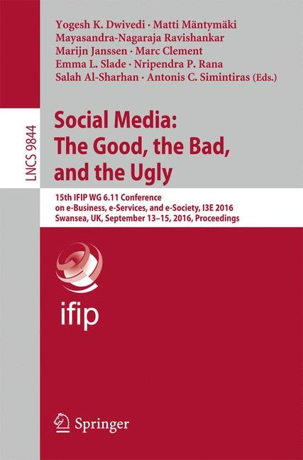 Social Media: The Good, the Bad, and the Ugly | Dwivedi / Mäntymäki / Ravishankar / Janssen / Clement / Slade / Rana / Al-Sharhan / Simintiras | 1st ed. 2016, 2016 | Buch (Cover)