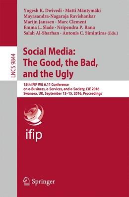 Abbildung von Dwivedi / Mäntymäki / Ravishankar / Janssen / Clement / Slade / Rana / Al-Sharhan / Simintiras | Social Media: The Good, the Bad, and the Ugly | 1st ed. 2016 | 2016 | 15th IFIP WG 6.11 Conference o...