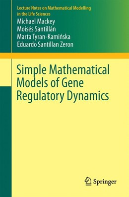 Abbildung von Mackey / Santillán | Simple Mathematical Models of Gene Regulatory Dynamics | 1. Auflage | 2016 | beck-shop.de
