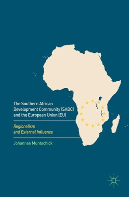 Abbildung von Muntschick | The Southern African Development Community (SADC) and the European Union (EU) | 1st ed. 2018 | 2017 | Regionalism and External Influ...
