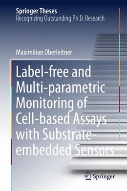 Abbildung von Oberleitner | Label-free and Multi-parametric Monitoring of Cell-based Assays with Substrate-embedded Sensors | 1st ed. 2018 | 2017