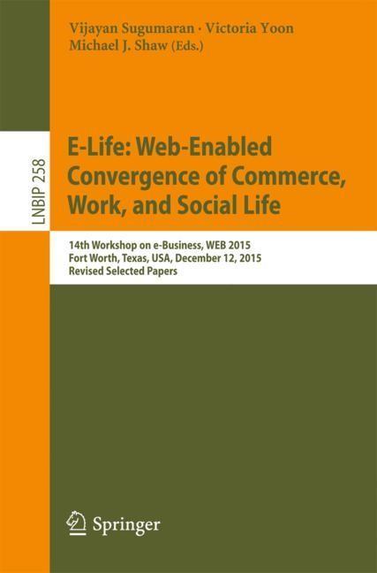 Abbildung von Sugumaran / Yoon / Shaw   E-Life: Web-Enabled Convergence of Commerce, Work, and Social Life   1st ed. 2016   2016
