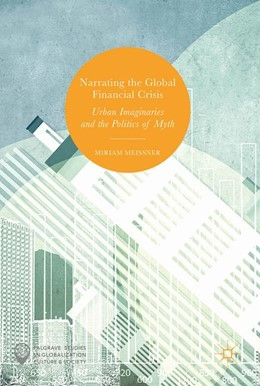 Abbildung von Meissner | Narrating the Global Financial Crisis | 1st ed. 2017 | 2017 | Urban Imaginaries and the Poli...