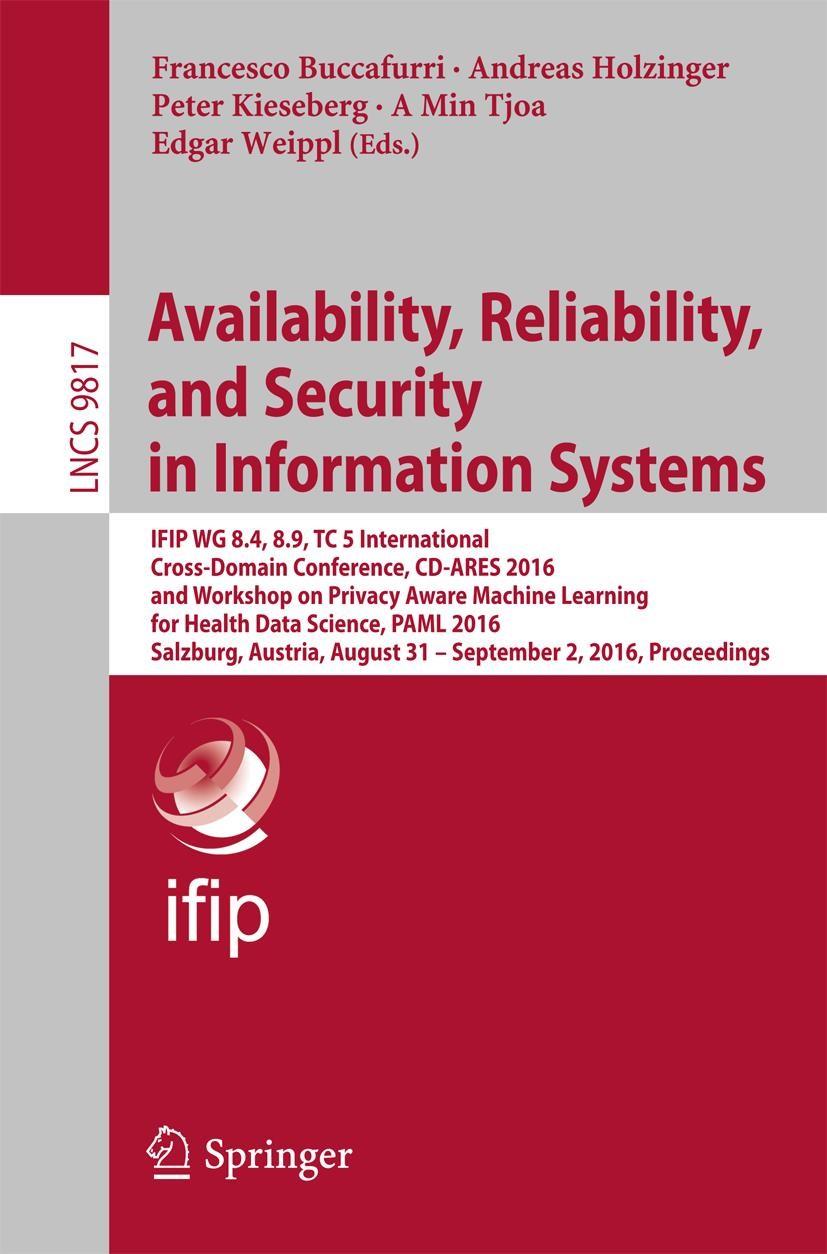 Abbildung von Buccafurri / Holzinger / Kieseberg / Tjoa / Weippl   Availability, Reliability, and Security in Information Systems   1st ed. 2016   2016