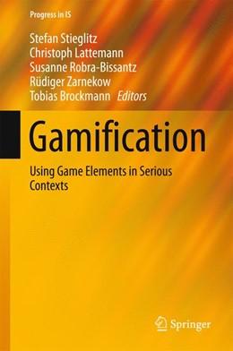 Abbildung von Stieglitz / Lattemann / Robra-Bissantz / Zarnekow / Brockmann | Gamification | 1st ed. 2017 | 2016 | Using Game Elements in Serious...