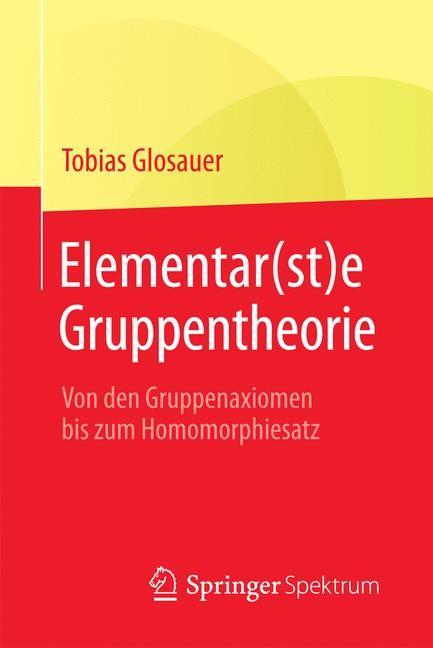 Abbildung von Glosauer   Elementar(st)e Gruppentheorie   2016