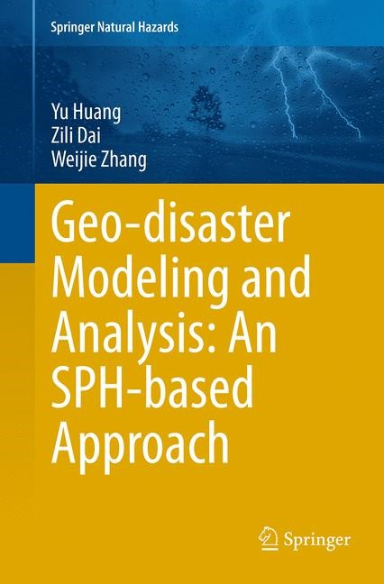 Abbildung von Huang / Dai / Zhang | Geo-disaster Modeling and Analysis: An SPH-based Approach | Softcover reprint of the original 1st ed. 2014 | 2016