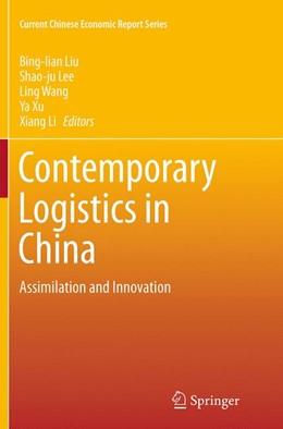 Abbildung von Liu / Lee / Wang / Xu / Li | Contemporary Logistics in China | Softcover reprint of the original 1st ed. 2014 | 2016 | Assimilation and Innovation