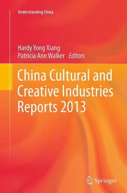 China Cultural and Creative Industries Reports 2013 | Xiang / Walker | Softcover reprint of the original 1st ed. 2014, 2016 | Buch (Cover)