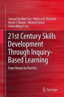Abbildung von Chu / Reynolds / Tavares | 21st Century Skills Development through Inquiry-based Learning | 1st ed. 2017 | 2016 | From Theory to Practice