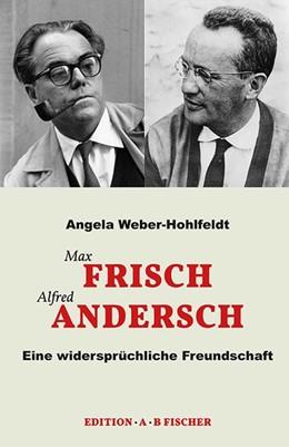 Abbildung von Weber-Hohlfeldt   Max Frisch Alfred Andersch   1. Auflage   2016   beck-shop.de