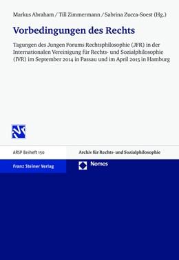 Abbildung von Abraham / Zimmermann / Zucca-Soest | Vorbedingungen des Rechts | 2016 | Tagungen des Jungen Forums Rec...