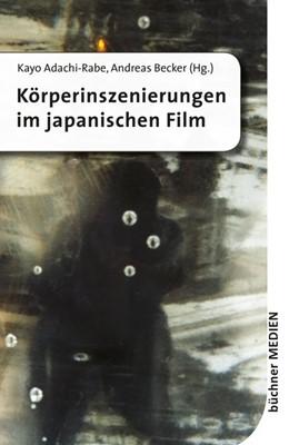 Abbildung von Adachi-Rabe / Becker | Körperinszenierungen im japanischen Film | 2016