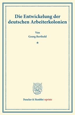 Abbildung von Berthold | Die Entwickelung der deutschen Arbeiterkolonien. | 2016 | (Schriften des deutschen Verei...
