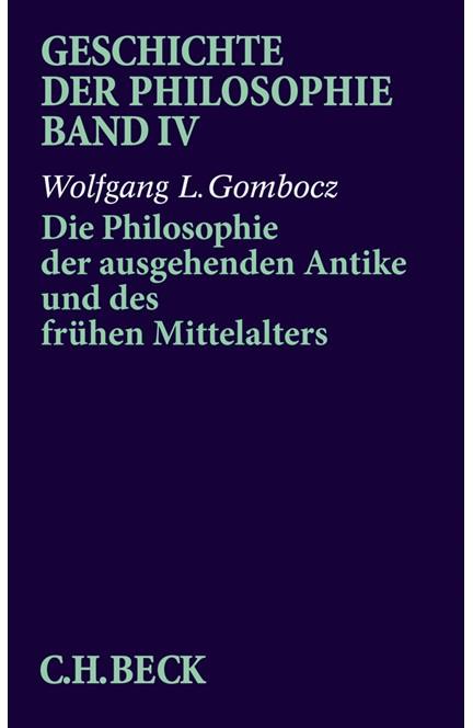 Cover: Wolfgang L. Gombocz, Geschichte der Philosophie: Die Philosophie der ausgehenden Antike und des frühen Mittelalters