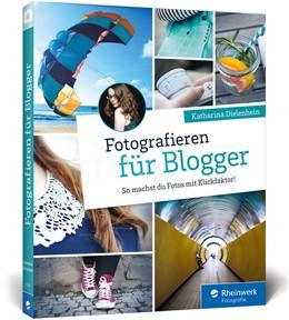Abbildung von Dielenhein | Fotografieren für Blogger | 1. Auflage | 2016 | beck-shop.de
