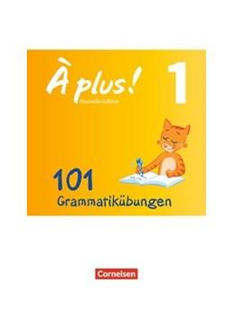 Abbildung von À plus! - Nouvelle édition Band 1 - Zu allen Ausgaben - 101 Grammatikübungen   1. Auflage   2016   beck-shop.de
