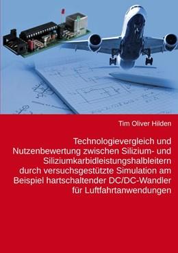 Abbildung von Hilden | Technologievergleich und Nutzenbewertung zwischen Silizium- und Siliziumkarbidleistungshalbleitern durch versuchsgestützte Simulation am Beispiel hartschaltender DC/DC-Wandler für Luftfahrtanwendungen | 2016